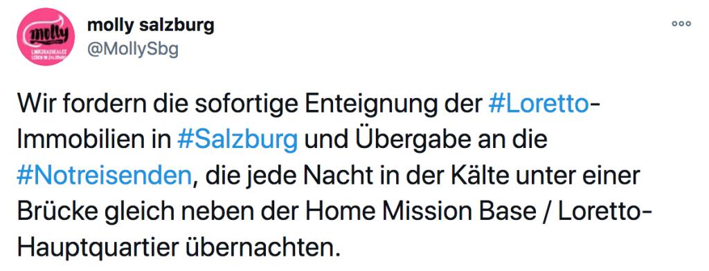 """Screenshot eines Tweets von MollySbg: """"Wir fordern die sofortige Enteignung der Loretto-Immobilien in Salzburg und Übergabe an die Notreisenden, die jede Nacht in der Kälte unter einer Brücke gleich neben der Home Mission Base / Loretto-Haupptquartier übernachten."""""""